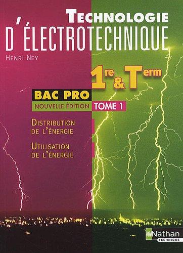 Technologie d'électrotechnique 1e et Tle Bac pro : Tome 1, Distribution de l'énergie, Utilisation de l'énergie