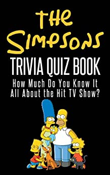 The Simpsons Trivia Quiz Book: How Much Do You Know-it-All About the Hit TV Show? by [Mann, Jacob]