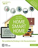 Home, Smart Home: Der praktische Einstieg in die Hausautomation. Inkl. Marktüberblick: AVM, Belkin, Fibaro, Gigaset, Hom