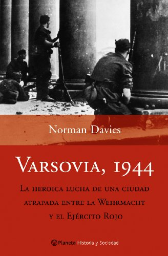 Varsovia, 1944 (Historia Y Sociedad) por Norman Davies