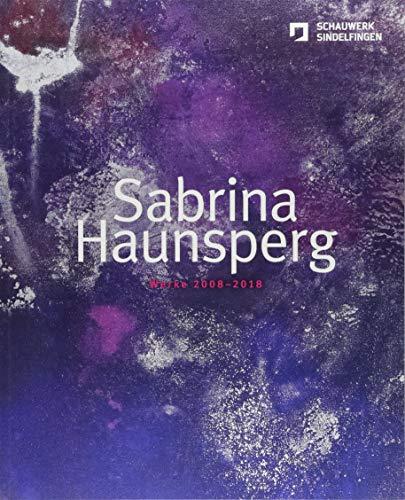Sabrina Haunsperg : Works 2008-2018 par Christine Schaufler-Munch