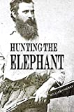 Hunting the Elephant: William Stamps Cherry's Wild Sporting Adventures in the Congo Basin