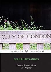 Brown Bread, Boys: A Tragedy by Delilah Des Anges (2014-03-16)