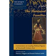 The Thousand Families: Commentary on Leading Political Figures of Nineteenth Century Iran (From Antiquity to Modernity Book 2)