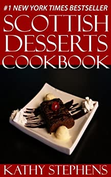 Top 30 Tested and Proven to be Nutritious & Delicious Scottish Desserts Cookbook (English Edition) par [Stephens, Kathy]