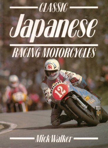 Classic Japanese Racing Motor Cycles (Classic Racing Motorcycles)