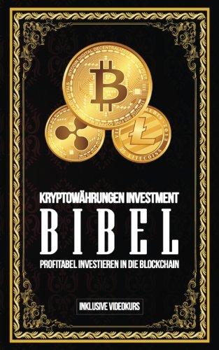 Kryptowährungen Investment Bibel - Profitabel Investieren in die Blockchain: Gewinne durch Bitcoin, Ethereum, Stellar Lumens und Co.