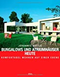 Bungalows und Atriumhäuser heute - -: Komfortabel wohnen auf einer Ebene