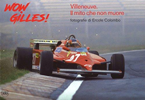 Wow, Gilles! Villeneuve. Il mito non muore. Ediz. a colori (Fotografia) por Giorgio Terruzzi