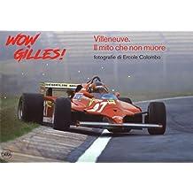 Wow, Gilles! Villeneuve. Il mito non muore. Ediz. a colori (Fotografia)