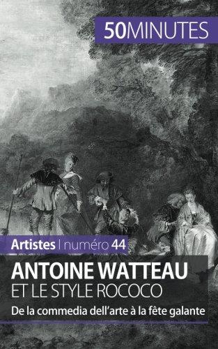 Antoine Watteau et le style rococo: De la commedia dellarte à la fête galante par Eliane Reynold De Seresin