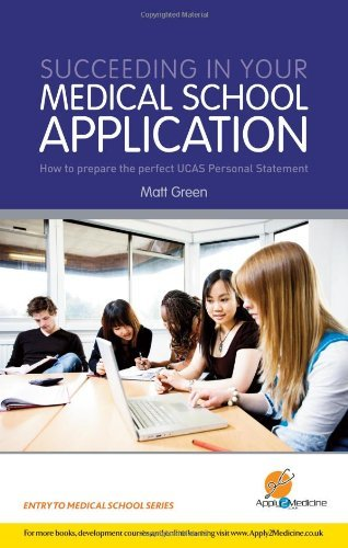 Succeeding in Your Medical School Application: How to Prepare the Perfect UCAS Personal Statement (Entry to Medical School) by Matt Green (2009-03-27)