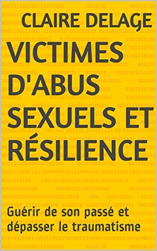 Victimes d'abus sexuels et résilience: Guérir de son passé et dépasser le traumatisme