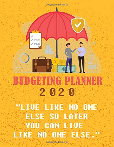 """Budgeting Planner 2020: - """"Live Like No One Else So Later You Can Live Like No One Else."""" (Budgeting Quotes) - Personal Budget Planner - Daily, Weekly and Monthly Financial Organizer"""