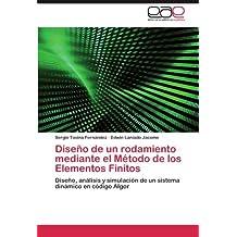 Dise????o de un rodamiento mediante el M????todo de los Elementos Finitos: Dise????o, an????lisis y simulaci????n de un sistema din????mico en c????digo Algor (Spanish Edition) by Sergio Tosina Fern????ndez (2012-02-17)