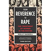 From Reverence to Rape: The Treatment of Women in the Movies, Third Edition (English Edition)