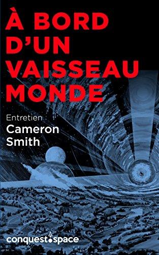 bord d'un Vaisseau-Monde: Entretien avec le Dr Cameron Smith (Conquest.Space t. 6)