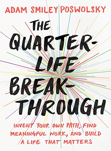 The Quarter Life Breakthrough: Invent Your Own Path, Find Meaningful Work, and Build a Life That Matters por Adam Smiley (Adam Smiley Poswolsky) Poswolsky