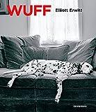Wuff!: Mit einem Vorwort von Elliott Erwitt und einem Nachwort von Trudie Styler