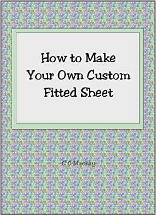 How To Make Your Own Custom Fitted Sheet Ebook C C