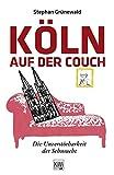Köln auf der Couch: Die Unzerstörbarkeit der Sehnsucht