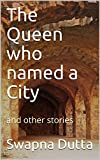The Queen who named a City: and other stories