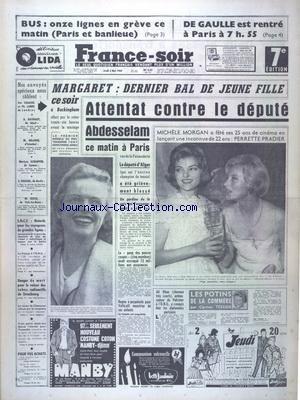 FRANCE SOIR [No 4909] du 05/05/1960 - MARGARET - DERNIER BAL DE JEUNE FILLE A BUCKINGHAM - ATTENTAT CONTRE LE DEPUTE ABDESSELAM A PARIS - MICHEL MORGAN A FETE SES 25 ANS DE CINEMA AVEC PERRETTE PRADIER - BAGNE A PERPETUITE POUR VELLICELLI - MEURTRIER DE SES ENFANTS - CANNES - ANNETTE VADIM - PASCALE PETIT - ROGER HANIN - BRIGITTE BARDOT - LA RENTREE DE MARLENE A BERLIN - MAURIZIO POLLINI A PARIS - BETTE DAVIS ET GARY MERRYLL DIVORCENT - CHRISTIAN-JAQUE A BUENOS-AIRES BRIGITTE BARDOT