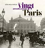 Les vingt arrondissements de Paris - Une ville au bonheur des rues et des souvenirs de Leon-paul Fargue