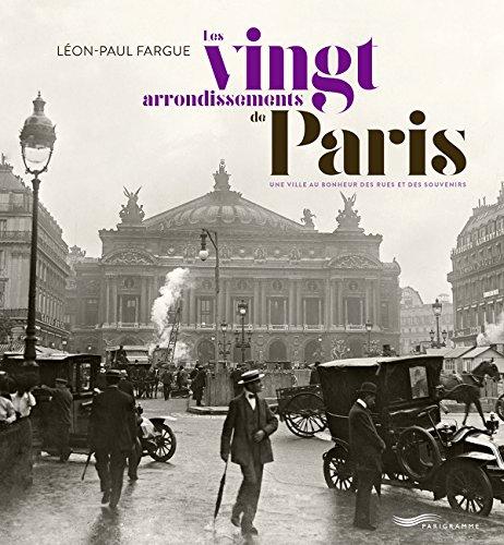Les vingt arrondissements de Paris - Une ville au bonheur des rues et des souvenirs par Leon-paul Fargue
