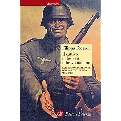 Il Cattivo Tedesco E Il Bravo Italiano: La Rimozione Delle Colpe Della Seconda Guerra Mondiale