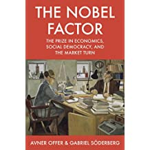 Nobel Factor: The Prize in Economics, Social Democracy, and the Market Turn