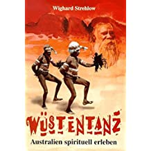 Wüstentanz - Australien spirituell erleben durch Mythen, Sagen, Märchen und Gesänge