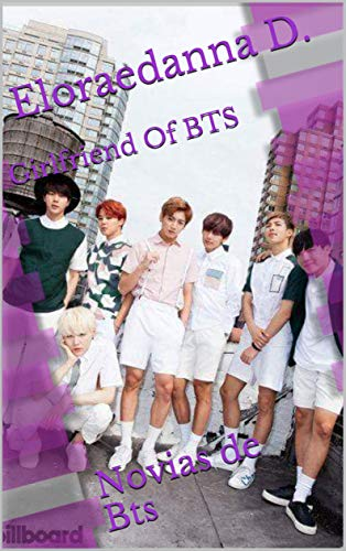 Girlfriend Of BTS: Novias de Bts (Stories of Armys nº 2)