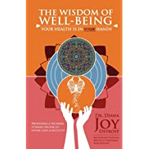The Wisdom of Well-Being: A Mind, Body, Spirit Approach to Creating and Maintaining Optimal Health and Well-Being