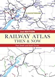 Railway Atlas Then and Now, Second Edition (Then & Now)