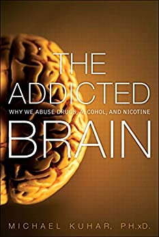 The Addicted Brain: Why We Abuse Drugs, Alcohol, and Nicotine (FT Press Science) de [Kuhar, Michael]