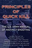 Principles of Quick Kill - the U.s. Army Manual of Instinct Shooting: Learn to Accurately Shoot Targets As Small As an Aspirin Tablet With a Bb Gun Without Using Sights.