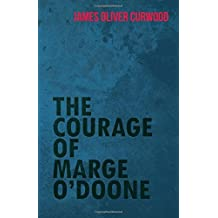 The Courage of Marge O'Doone by James Oliver Curwood (2015-12-09)
