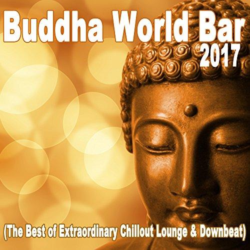 Buddha World Bar 2017 (The Best of Extraordinary Chillout Lounge & Downbeat)