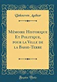 Memoire Historique Et Politique, Pour La Ville de la Basse-Terre (Classic Reprint)