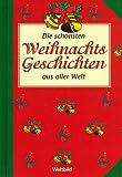 Die schönsten Weihnachtsgeschichten aus aller Welt [Verschiedene Autoren] (Weltbild Originalausgaben)