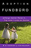 Adoption Fundbüro - anfangs meiner Reise: Genetische Konfusion - Warum Suchen Wir (The year I loved my Sister, Band 1)