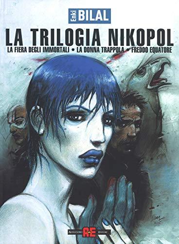 La fiera degli immortali-La donna trappola-Freddo equatore. La trilogia Nikopol