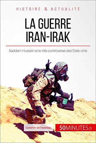 La guerre Iran-Irak: Saddam Hussein et le rôle controversé des États-Unis (Grandes Batailles t. 14)