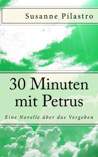 30 Minuten mit Petrus - eine Novelle über das Vergeben
