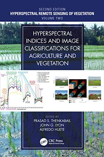 Hyperspectral Indices and Image Classifications for Agriculture and Vegetation (Hyperspectral Remote Sensing of Vegetation Book 2) (English ()
