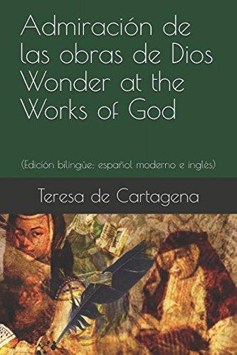 Admiración de las obras de Dios / Wonder at the Works of God: (Edición bilingüe: español moderno e inglés) por Teresa de Cartagena