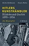 Hitlers Kunsthändler: Hildebrand Gurlitt 1895-1956 - Meike Hoffmann