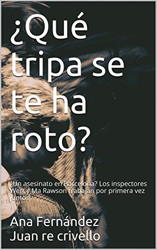 ¿Qué tripa se te ha roto?: ¿Un asesinato en Barcelona? Los inspectores Wert y Ma Rawson trabajan por primera vez juntos por Ana fernández