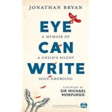 Eye Can Write: A memoir of a child's silent soul emerging